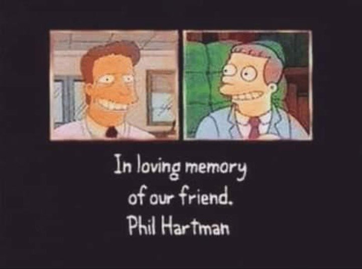 Hartman voiced Troy McClure and Lionel Hutz on The Simpsons. When he died, the characters were withdrawn.