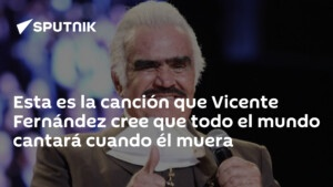 This is the song that Vicente Fernández believes that everyone will sing when he dies